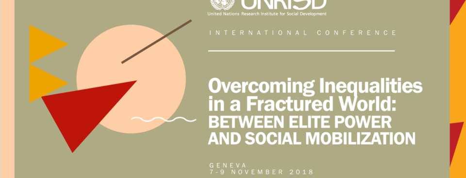 UNRISD Conference: Overcoming Inequalities in a Fractured World: Between Elite Power and Social Mobilization
